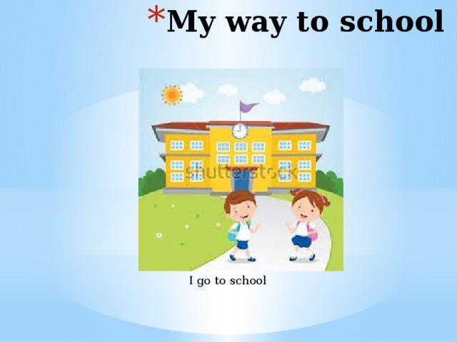 My way to school