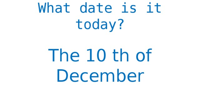What date is it today?   The 10 th of December
