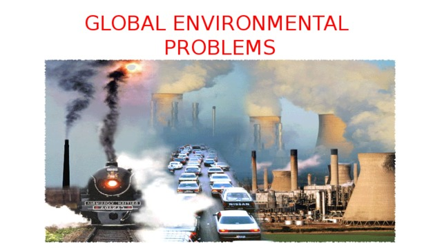 GLOBAL   ENVIRONMENTAL    PROBLEMS