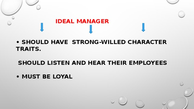 ideal manager    • should have strong-willed character traits.   should listen and hear their employees   • must be loyal