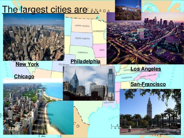 The largest cities are … Philadelphia New York Los Angeles Chicago San-Francisco