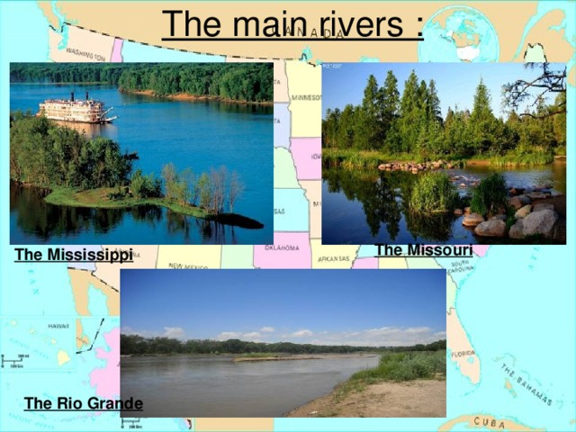 The main rivers : The Missouri The Mississippi The Rio Grande