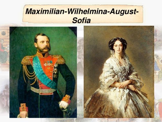 Maximilian-Wilhelmina-August-Sofia