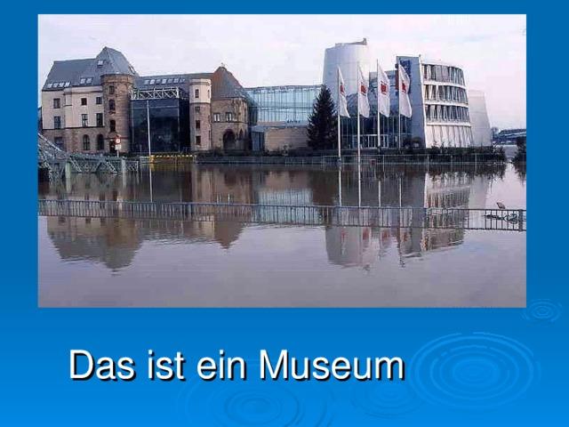 Das ist ein Museum