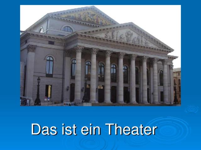 Das ist ein Theater