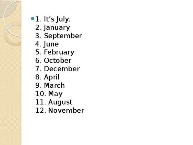 1. It's July.  2. January  3. September  4. June  5. February  6. October  7. December  8. April  9. March  10. May  11. August  12. November