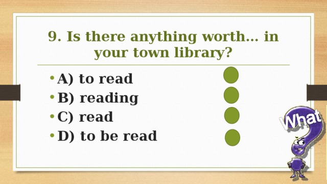 9. Is there anything worth… in your town library?