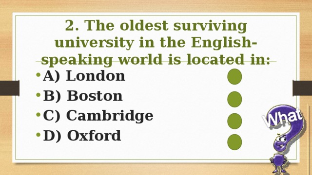 2. The oldest surviving university in the English-speaking world is located in: