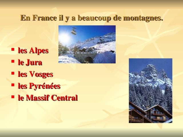 En France il y a beaucoup de montagnes.