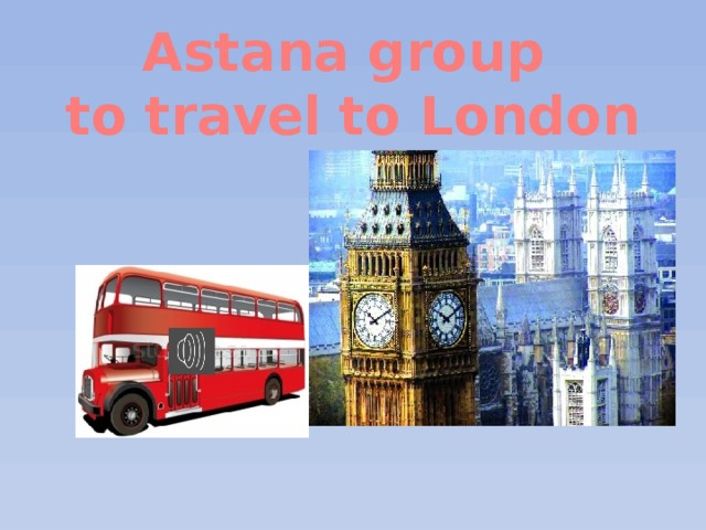 Astana group to travel to London