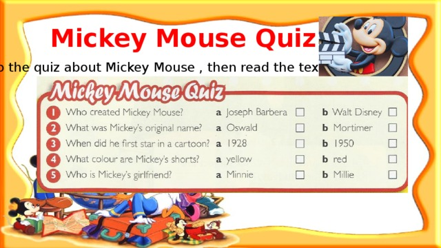 Mickey Mouse Quiz Do the quiz about Mickey Mouse , then read the text.