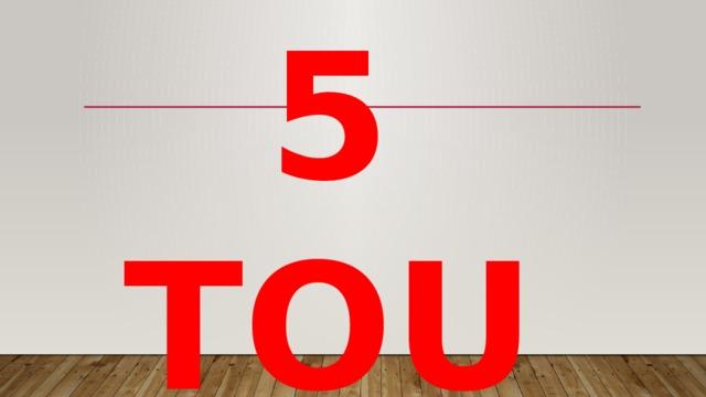 5 TOUR