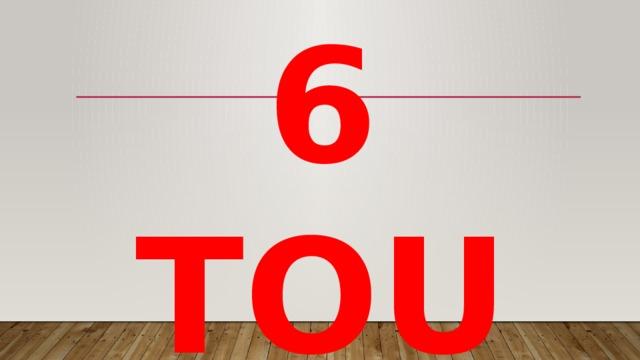 6 TOUR