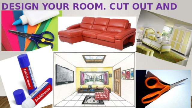 Design your room. Cut out and stick.