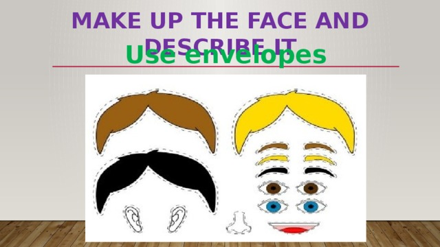 Make up the face and describe it   Use envelopes