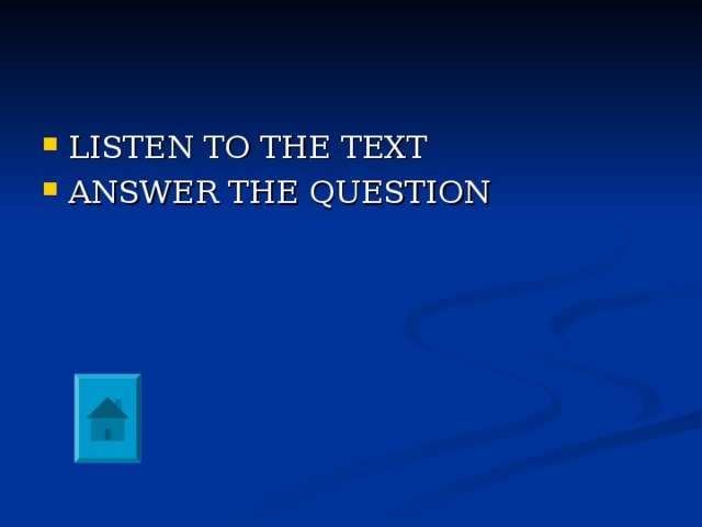 LISTEN TO THE TEXT ANSWER THE QUESTION