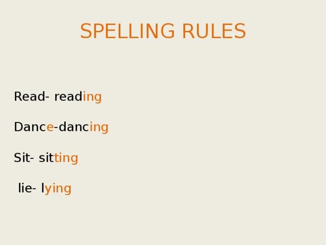 SPELLING RULES Read- read ing Danc e -danc ing Sit- sit ting  lie- l ying