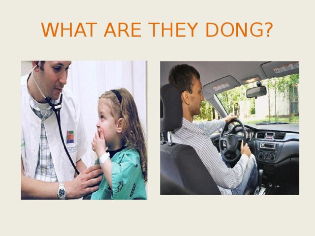 WHAT ARE THEY DONG?