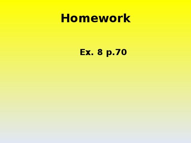 Homework  Ex. 8 p.70