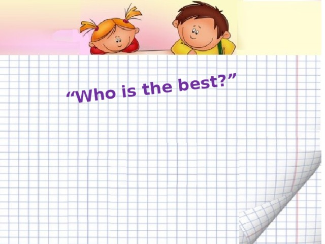 """"""" Who is the best? """""""