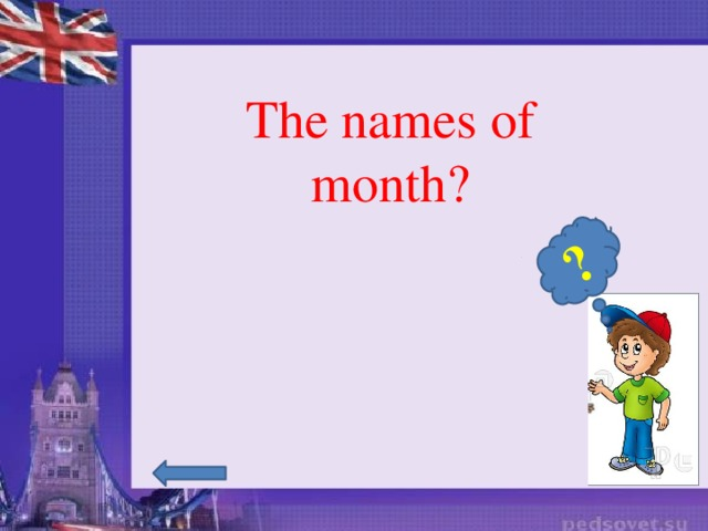 ? The names of month?