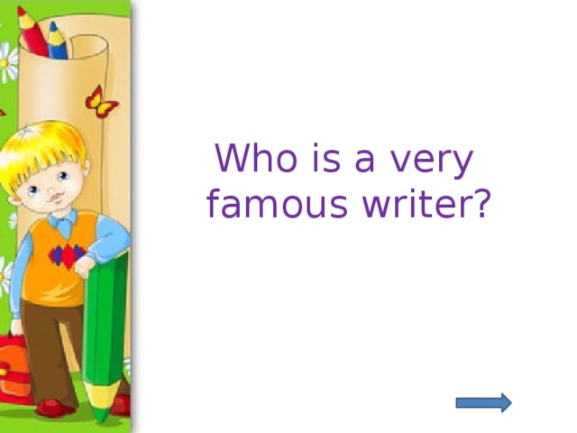 Who is a very famous writer?