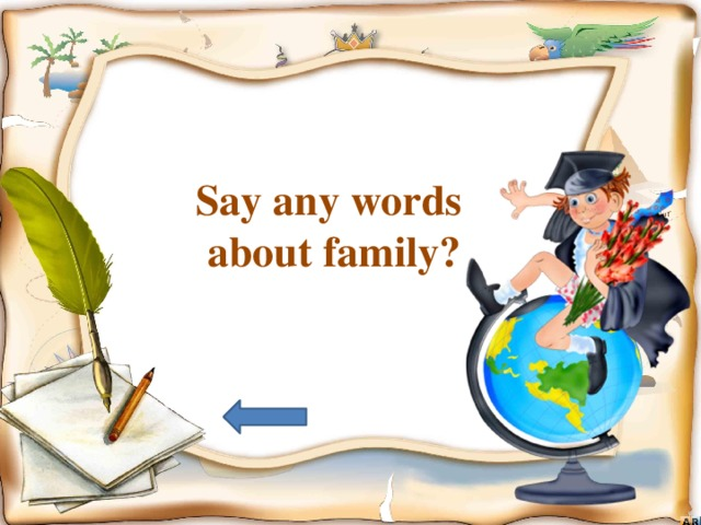Say any words  about family?
