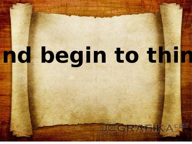 """"""" Find begin to think"""""""