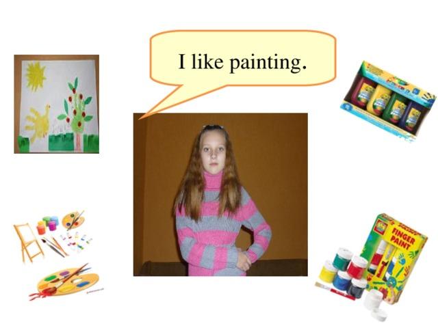 I like painting .