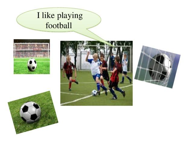 I like playing football