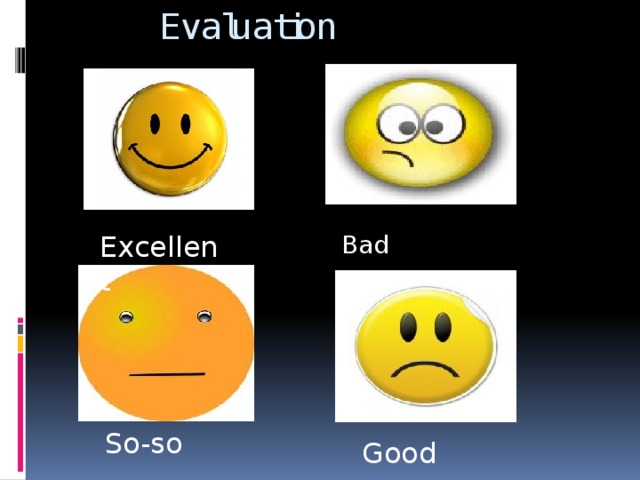 Evaluation Excellent Bad So-so Good