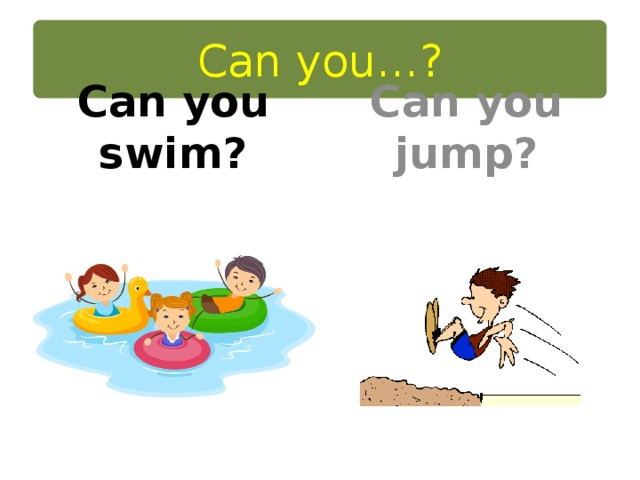 Can you…? Can you swim? Can you jump?
