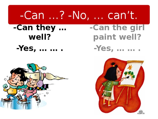 -Can …? -No, … can't. -Can the girl paint well? -Yes, … … . -Can they … well? -Yes, … … .