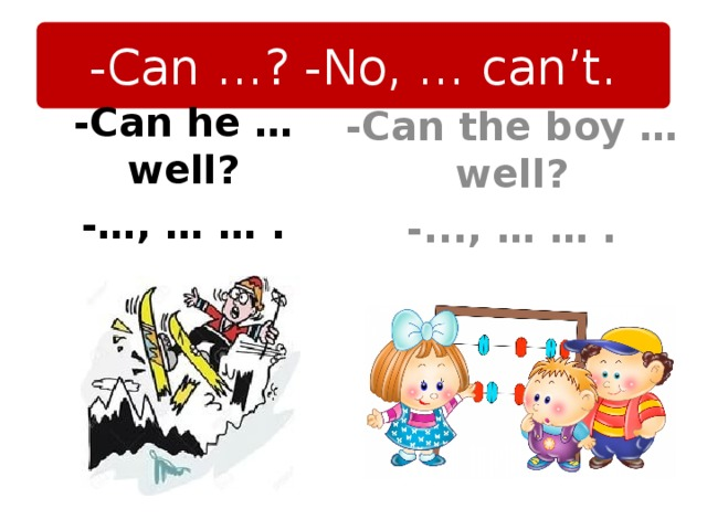 -Can …? -No, … can't. -Can the boy …well? -..., … … . -Can he … well? -…, … … .