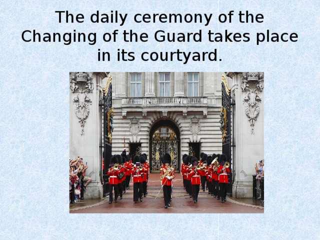 The daily ceremony of the Changing of the Guard takes place in its courtyard.