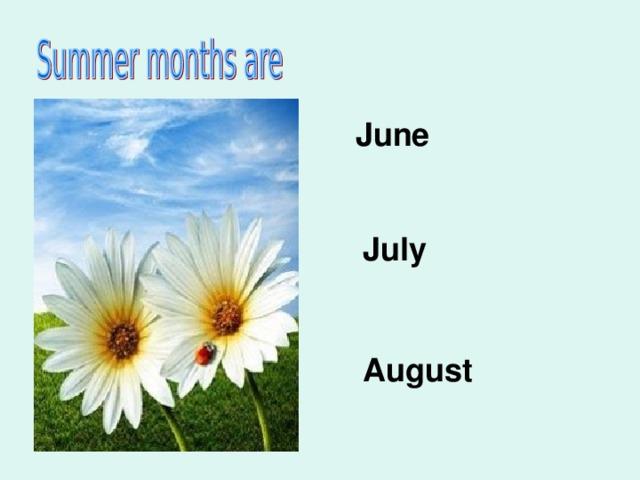 June July August