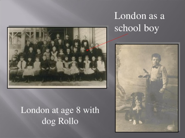 London as a school boy London at age 8 with dog Rollo