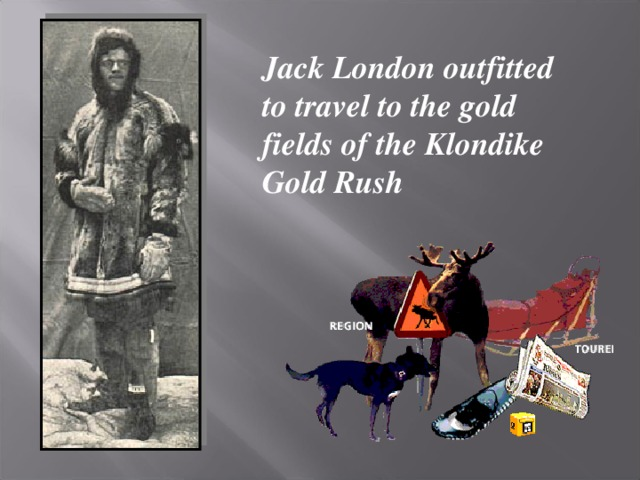Jack London outfitted to travel to the gold fields of the Klondike Gold Rush