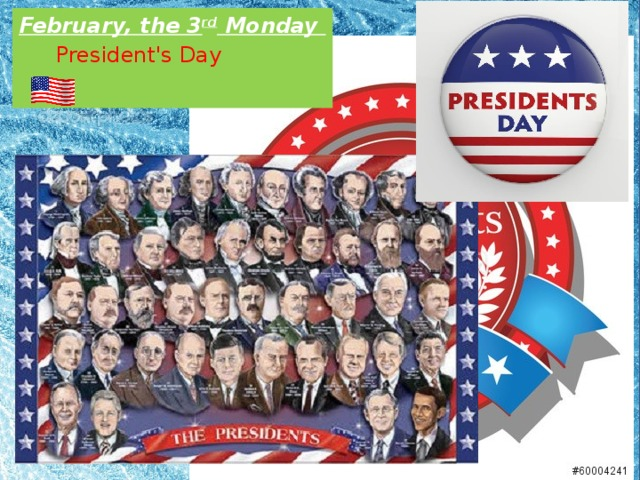 February, the 3 rd Monday  President's Day