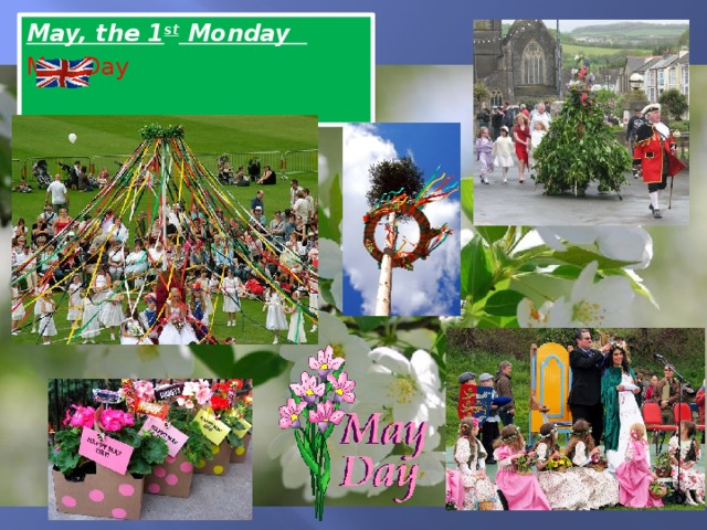 May, the 1 st Monday  May Day