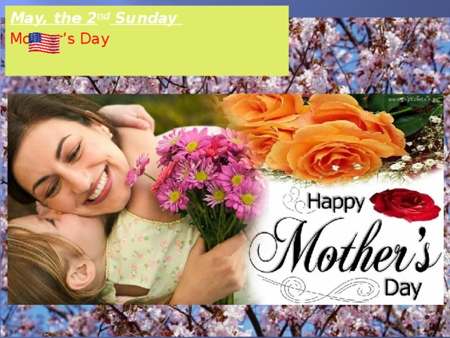 May, the 2 nd Sunday  Mother's Day