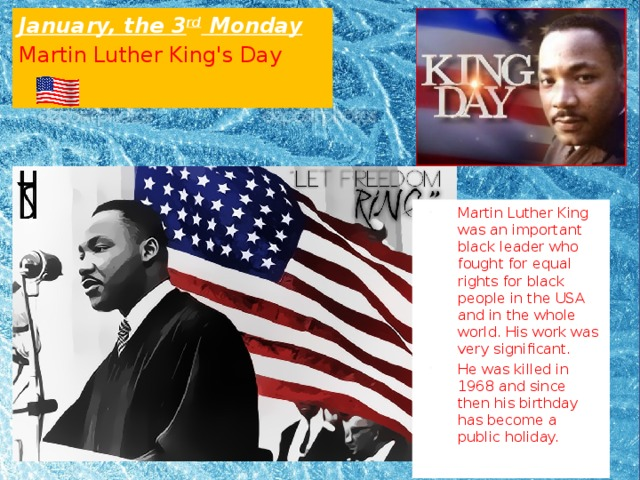 January, the 3 rd Monday Martin Luther King's Day