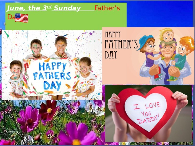 June, the 3 rd Sunday Father's Day