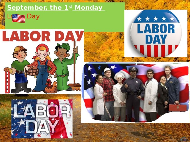 September, the 1 st Monday  Labor Day