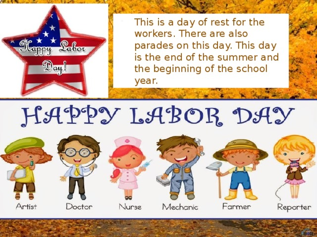 This is a day of rest for the workers. There are also parades on this day. This day is the end of the summer and the beginning of the school year.