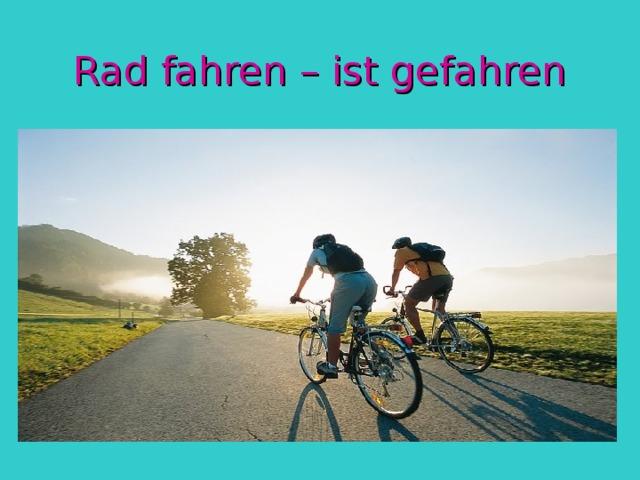 Rad fahren – ist gefahren