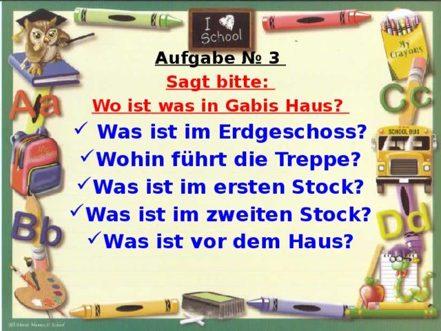 Aufgabe № 3 Sagt bitte: Wo ist was in Gabis Haus?