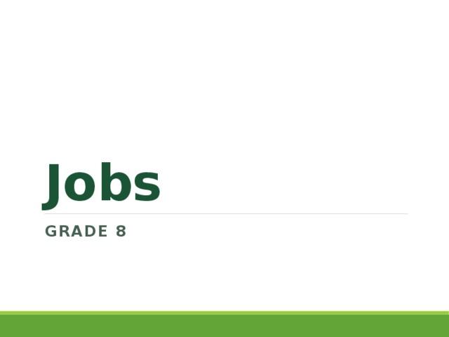 Jobs Grade 8