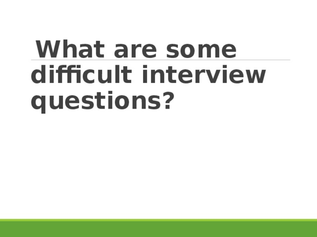 What are some difficult interview questions?