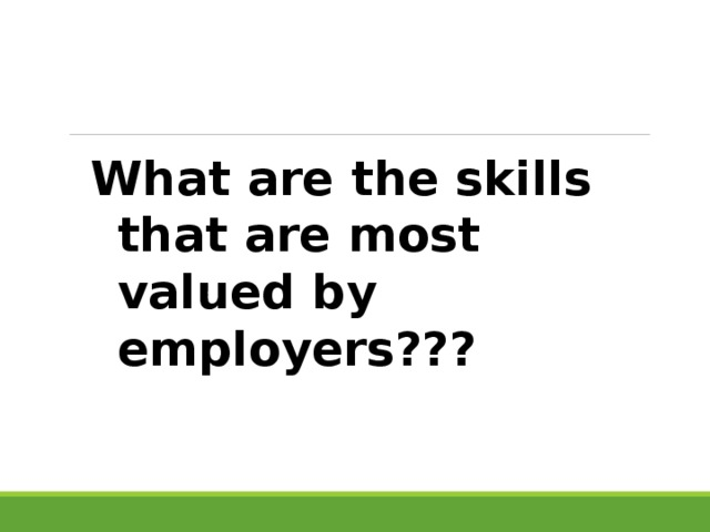 What are the skills that are most valued by employers???